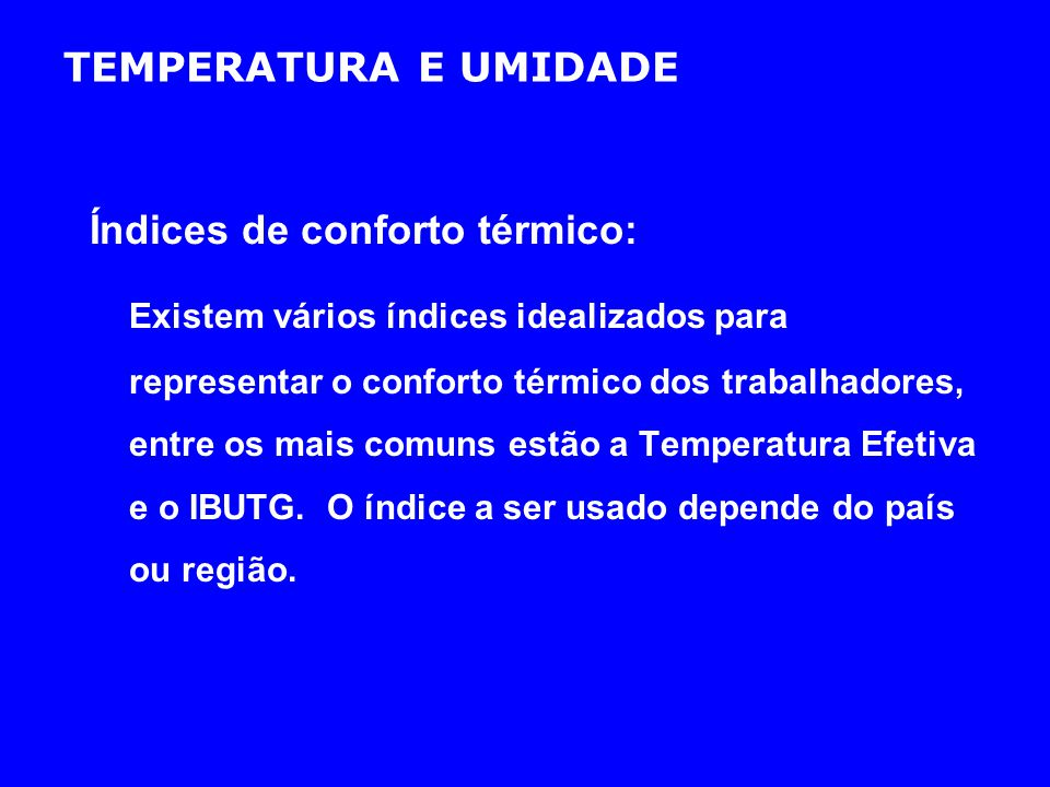TEMPERATURA E UMIDADE Índices de conforto térmico: