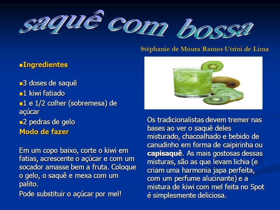 saquê com bossa Stéphanie de Moura Ramos Utrini de Lima Ingredientes