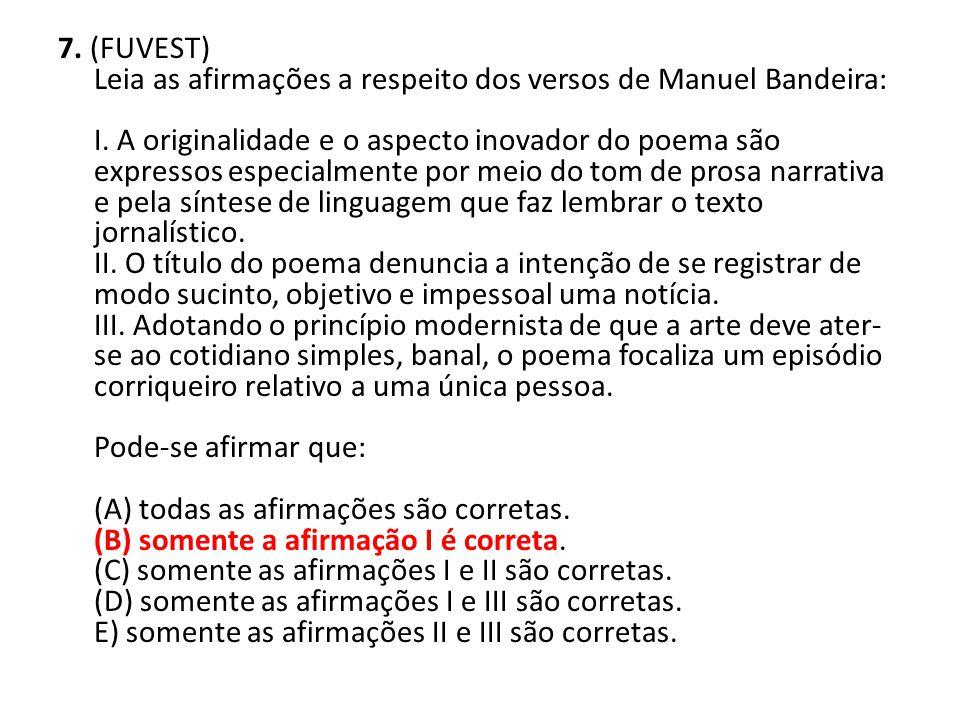 7. (FUVEST) Leia as afirmações a respeito dos versos de Manuel Bandeira: I.