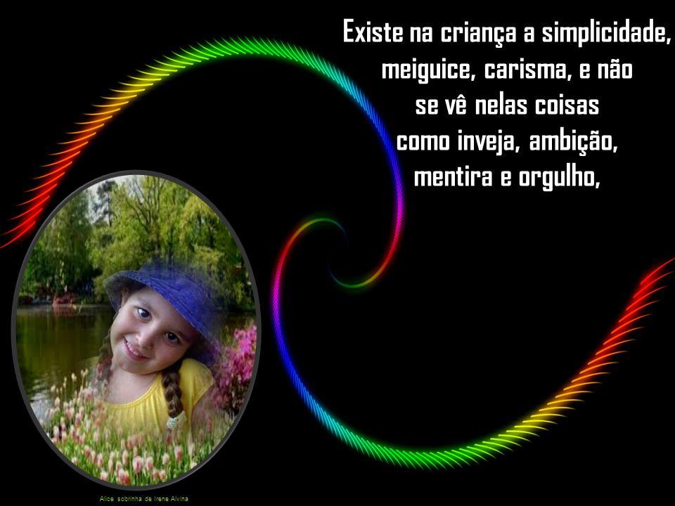 Existe na criança a simplicidade, meiguice, carisma, e não