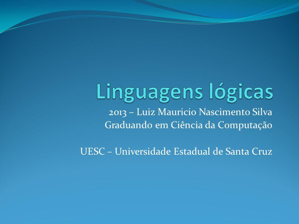 Linguagens lógicas 2013 – Luiz Mauricio Nascimento Silva