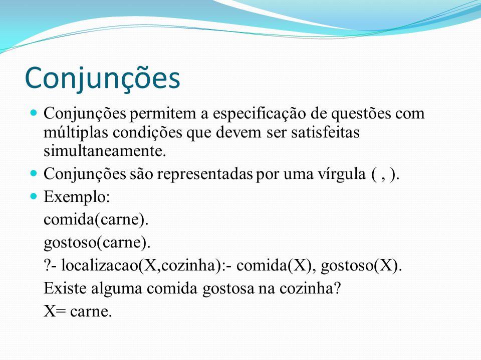 Conjunções Conjunções permitem a especificação de questões com múltiplas condições que devem ser satisfeitas simultaneamente.