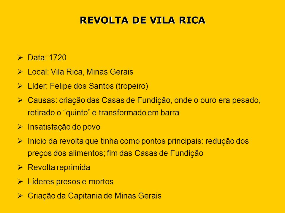 REVOLTA DE VILA RICA Data: 1720 Local: Vila Rica, Minas Gerais