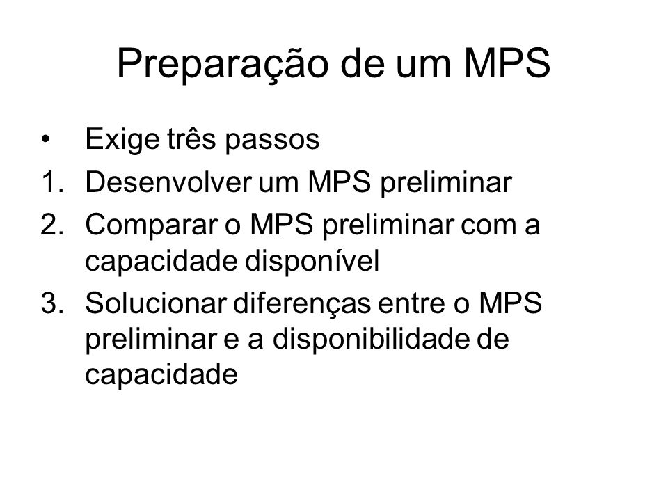 Preparação de um MPS Exige três passos Desenvolver um MPS preliminar