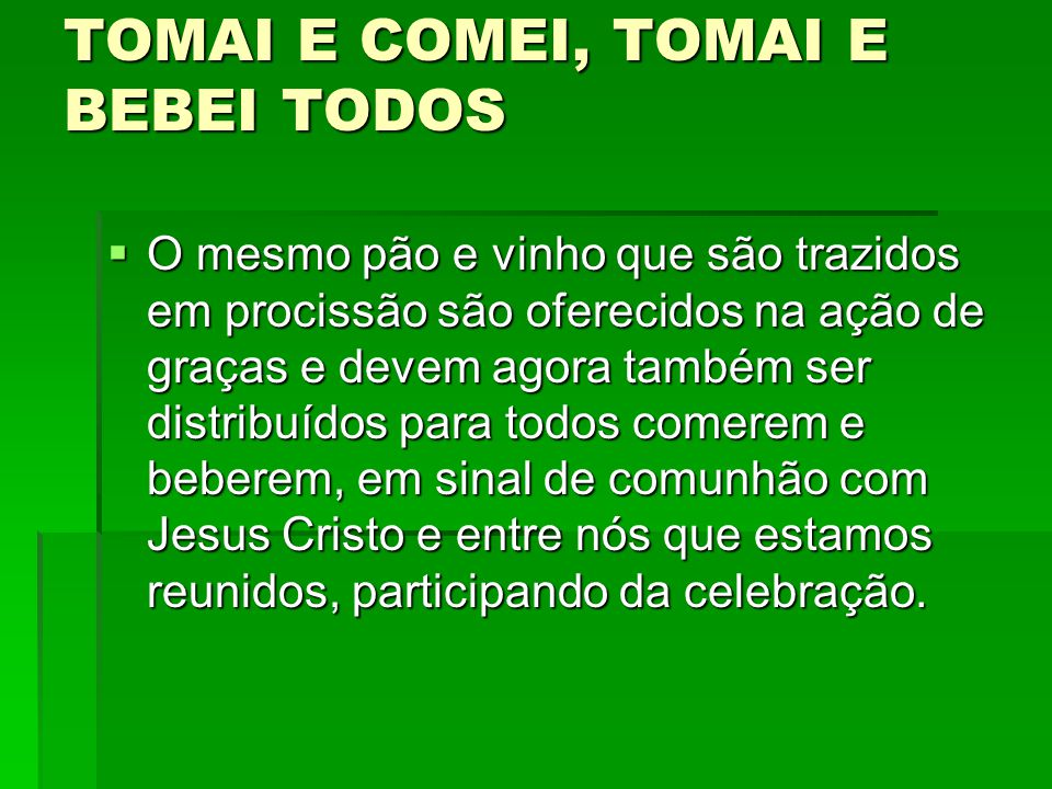 TOMAI E COMEI, TOMAI E BEBEI TODOS