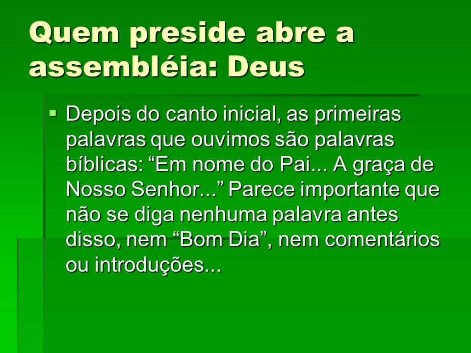 Quem preside abre a assembléia: Deus