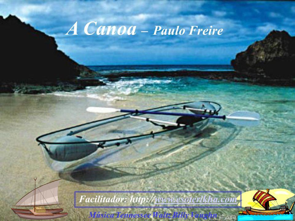 A Canoa – Paulo Freire Facilitador: http://www.esoterikha.com