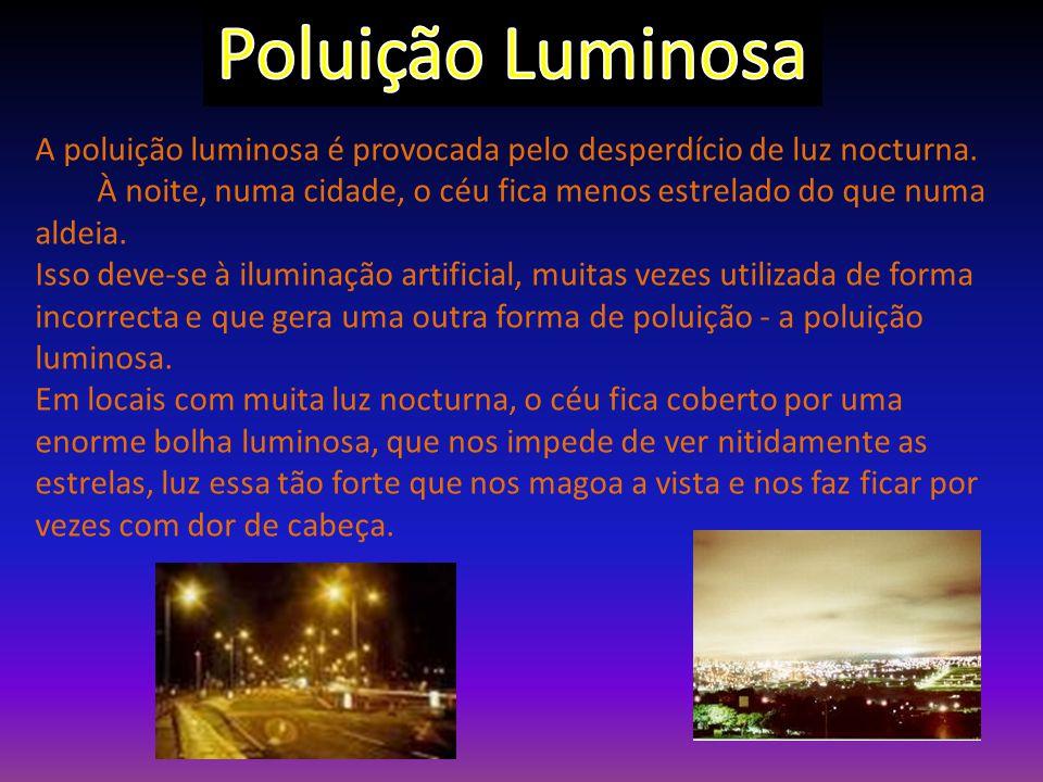 Poluição Luminosa A poluição luminosa é provocada pelo desperdício de luz nocturna.