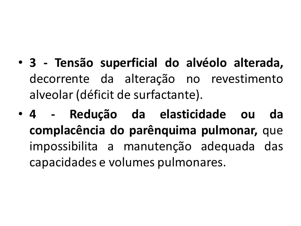 3 - Tensão superficial do alvéolo alterada, decorrente da alteração no revestimento alveolar (déficit de surfactante).
