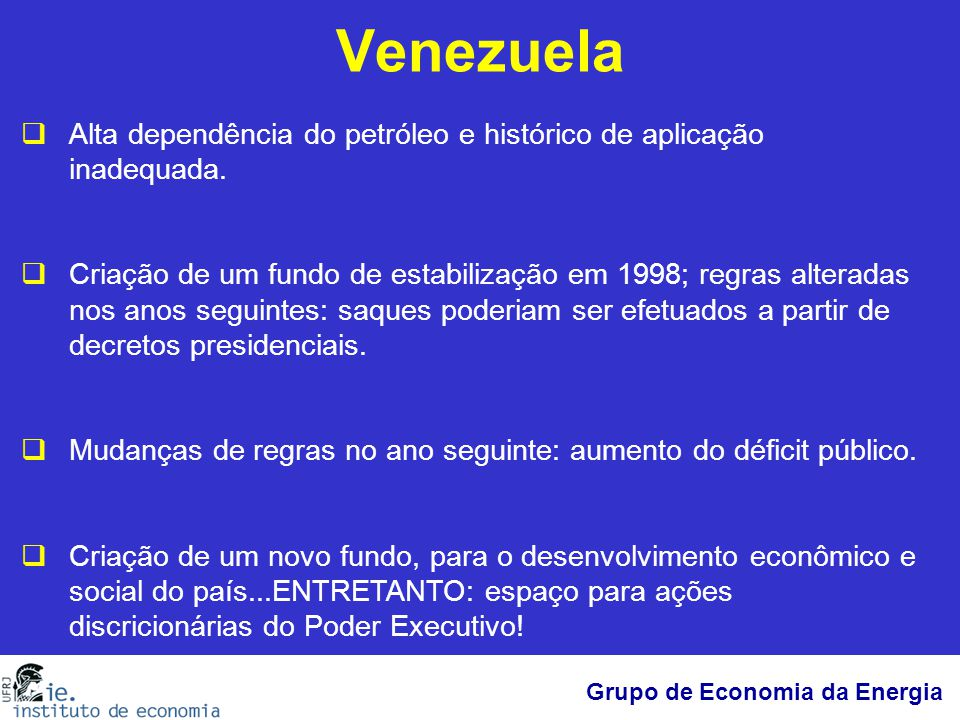 Venezuela Alta dependência do petróleo e histórico de aplicação inadequada.