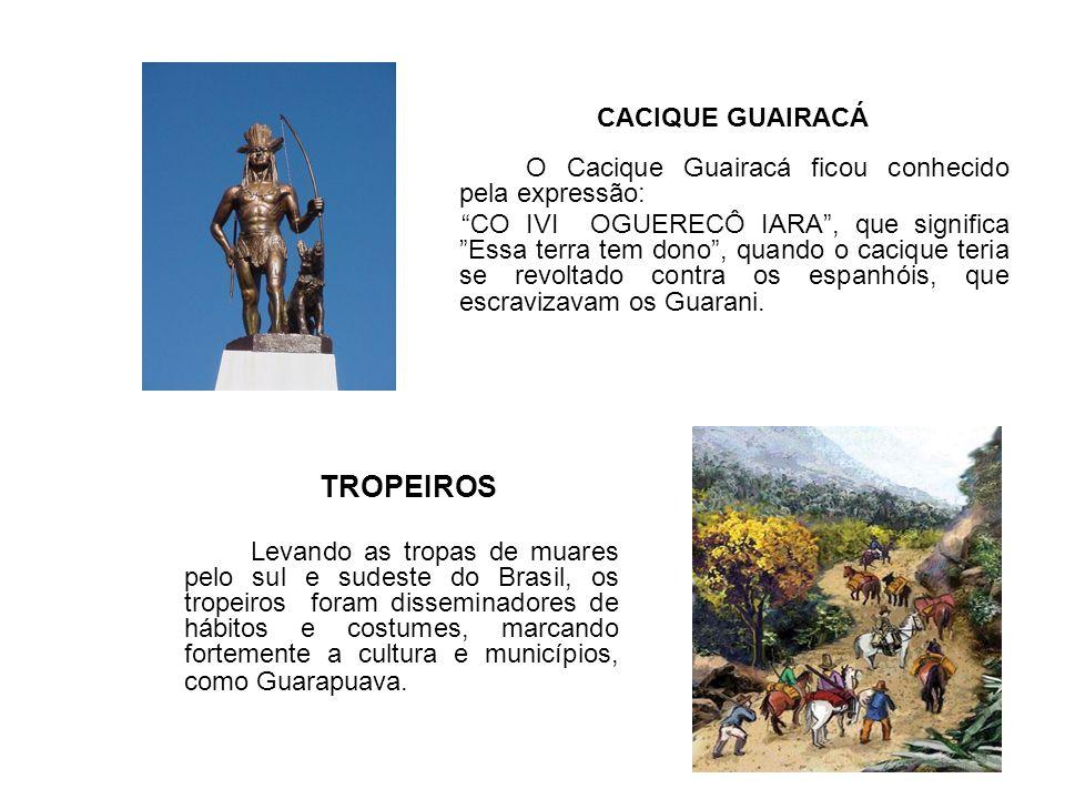 CACIQUE GUAIRACÁ O Cacique Guairacá ficou conhecido pela expressão:
