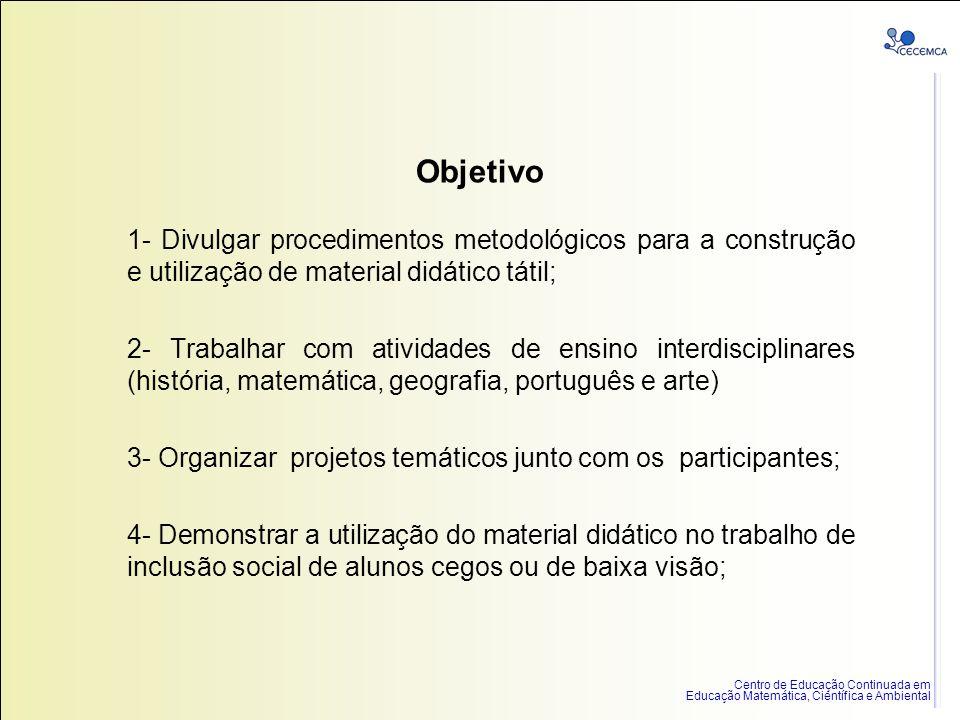 Objetivo 1- Divulgar procedimentos metodológicos para a construção e utilização de material didático tátil;