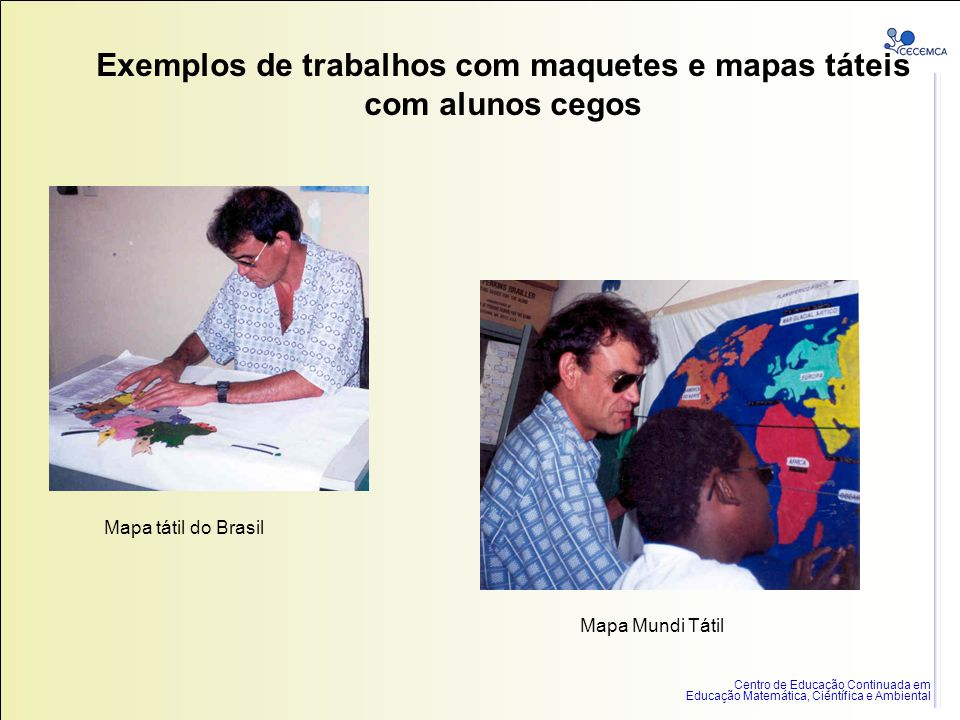 Exemplos de trabalhos com maquetes e mapas táteis com alunos cegos
