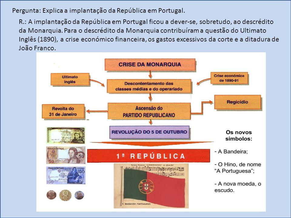 Pergunta: Explica a implantação da República em Portugal.