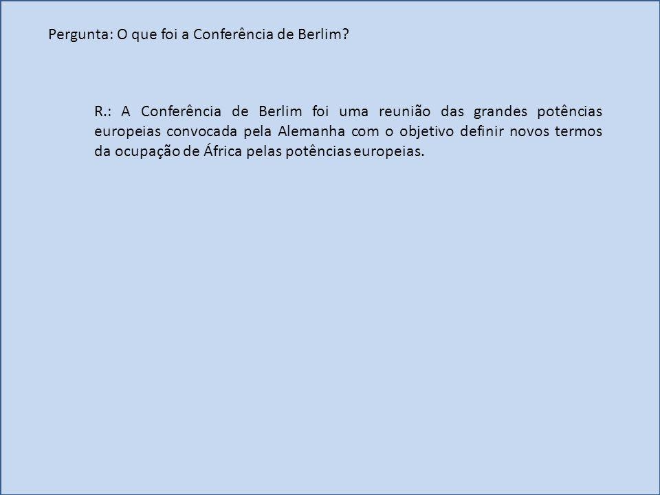 Pergunta: O que foi a Conferência de Berlim