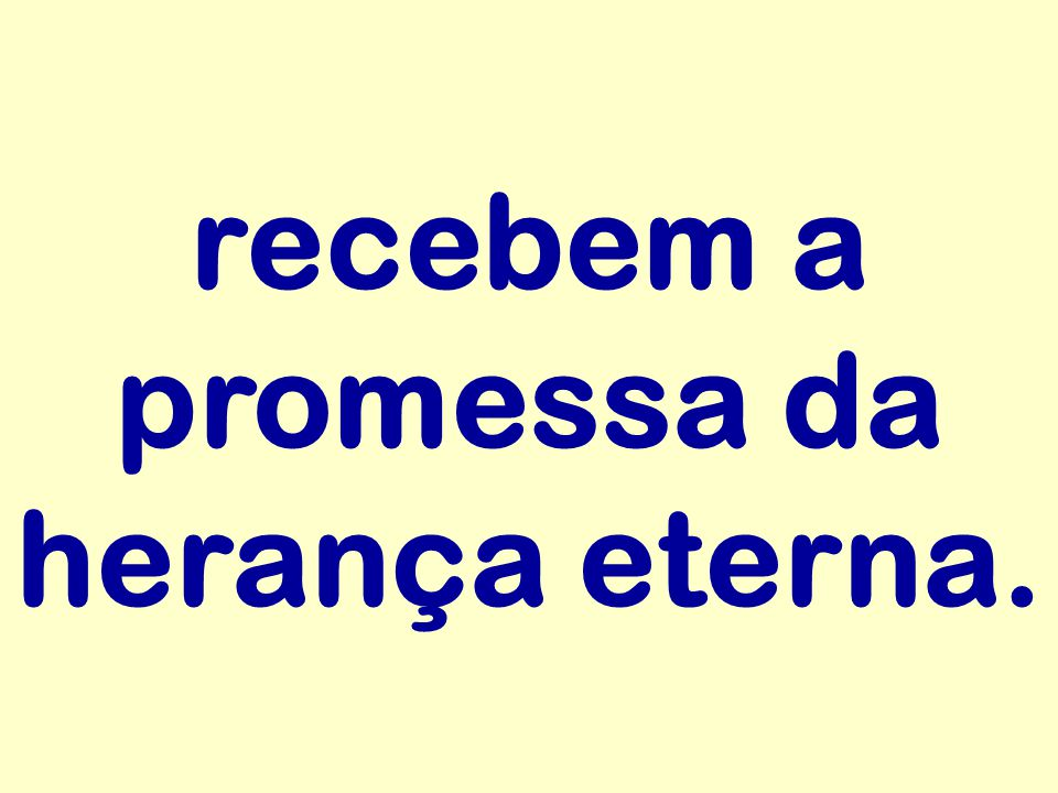 recebem a promessa da herança eterna.