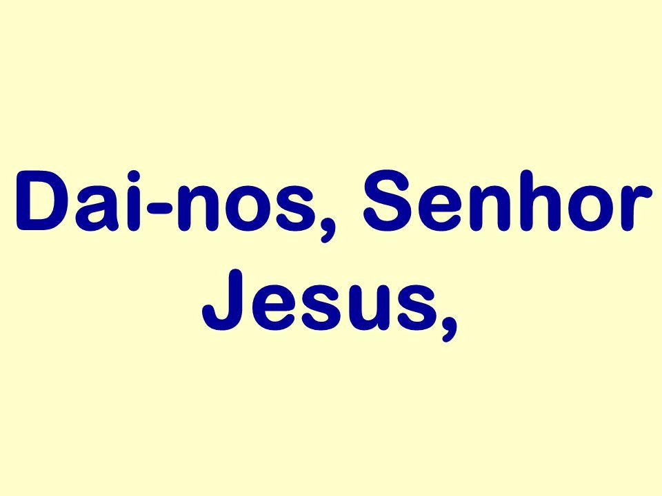 Dai-nos, Senhor Jesus,