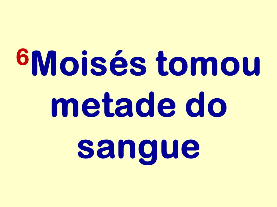 6Moisés tomou metade do sangue