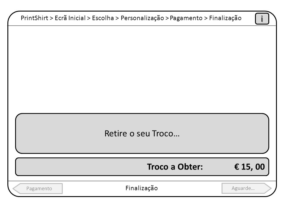i Retire o seu Troco… Troco a Obter: € 15, 00