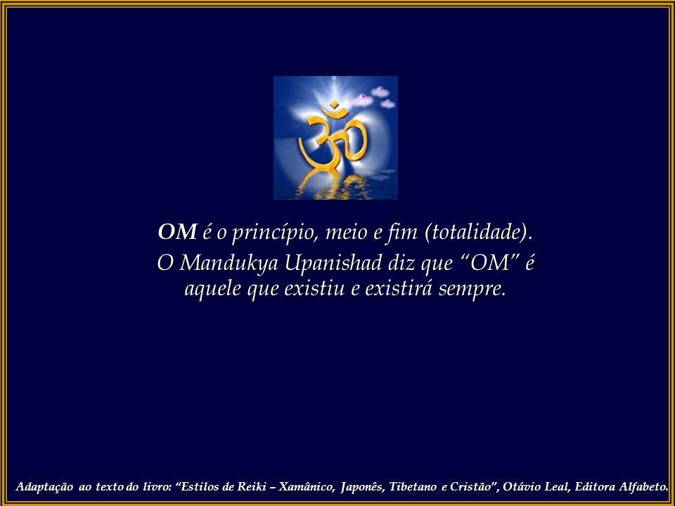 OM é o princípio, meio e fim (totalidade).