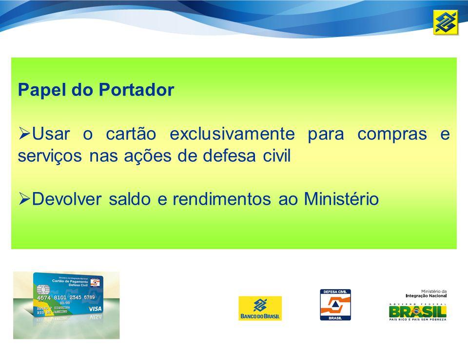 Papel do Portador Usar o cartão exclusivamente para compras e serviços nas ações de defesa civil.