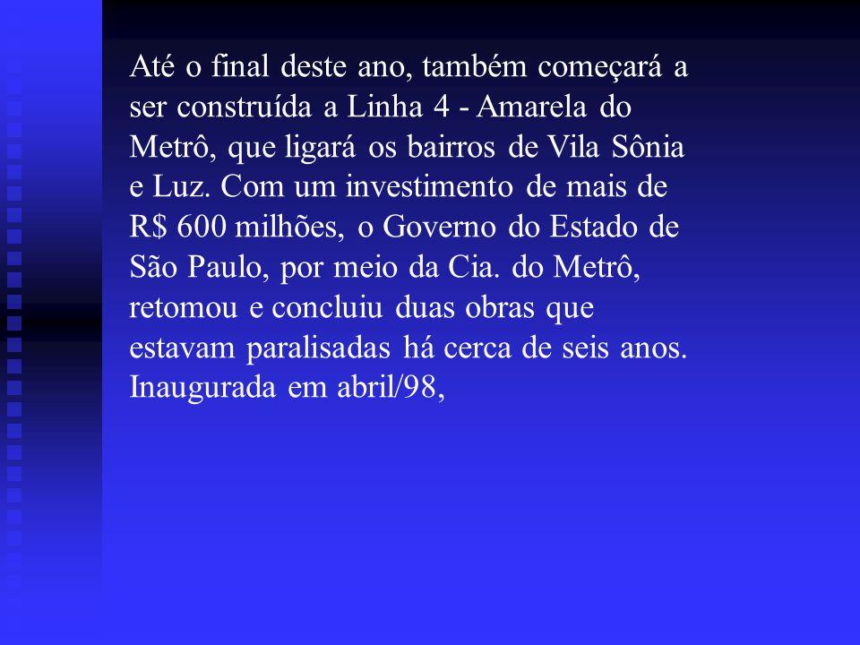 Até o final deste ano, também começará a ser construída a Linha 4 - Amarela do Metrô, que ligará os bairros de Vila Sônia e Luz.