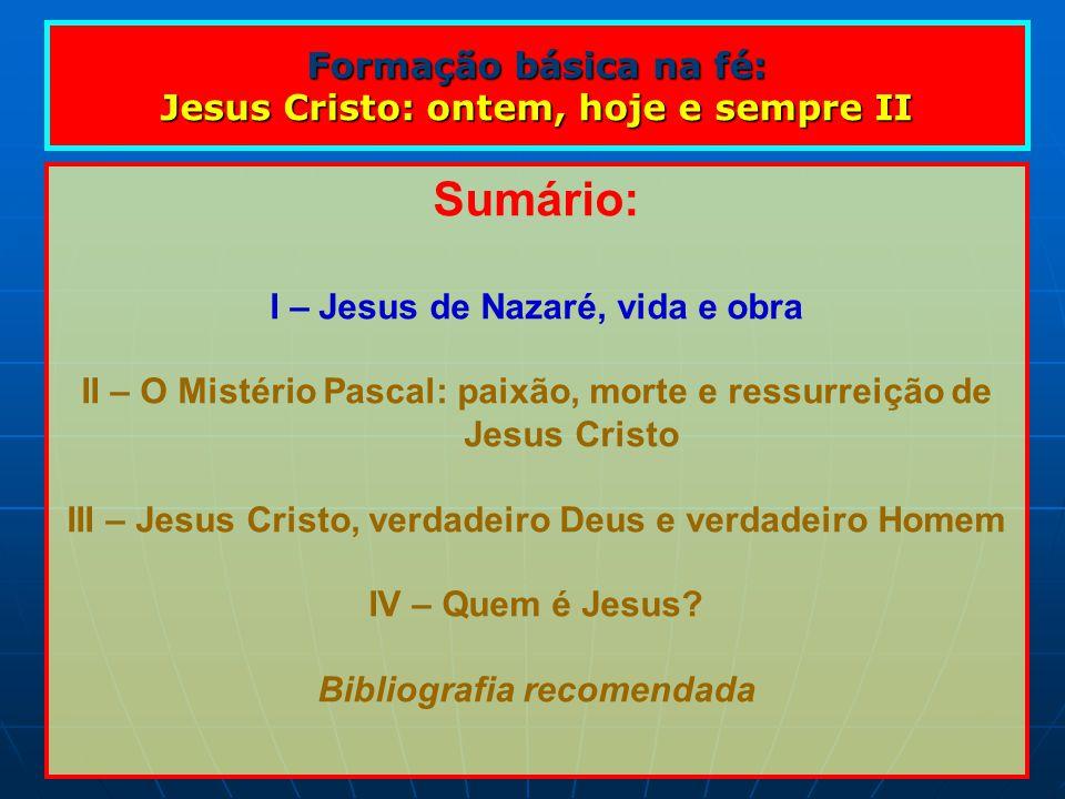 Sumário: Formação básica na fé: Jesus Cristo: ontem, hoje e sempre II