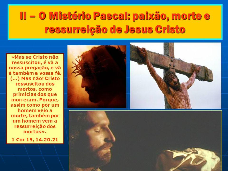 II – O Mistério Pascal: paixão, morte e ressurreição de Jesus Cristo