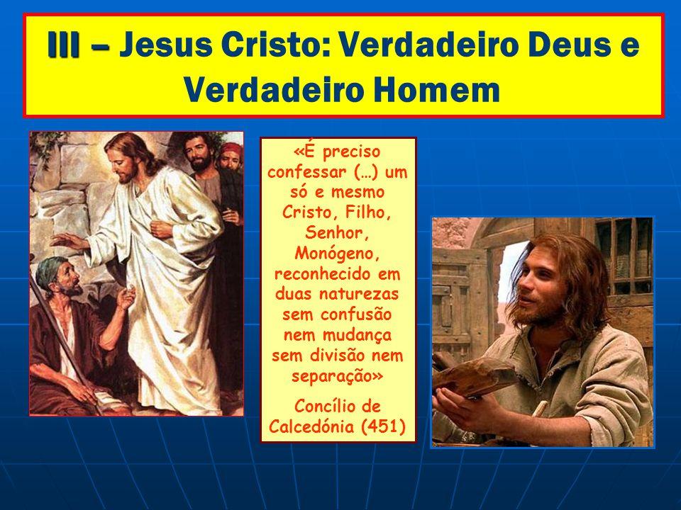 III – Jesus Cristo: Verdadeiro Deus e Verdadeiro Homem