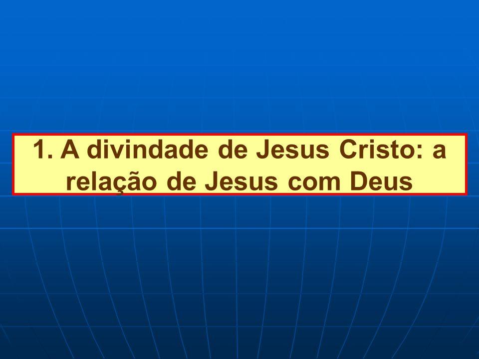 1. A divindade de Jesus Cristo: a relação de Jesus com Deus