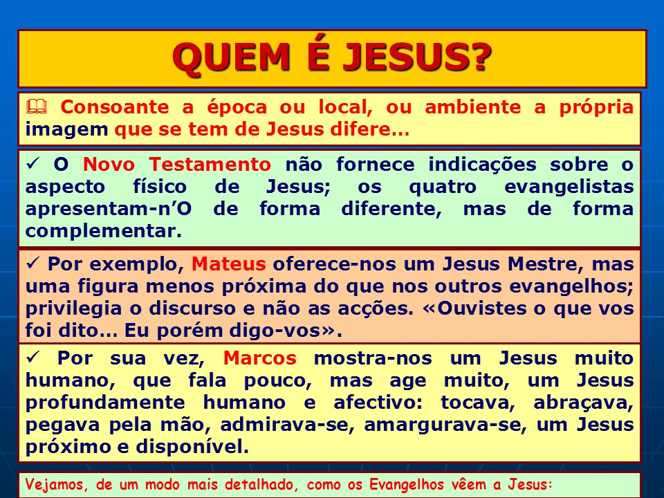 QUEM É JESUS  Consoante a época ou local, ou ambiente a própria imagem que se tem de Jesus difere…