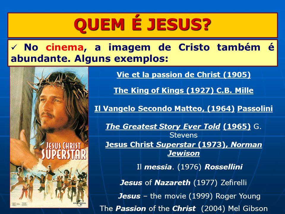 QUEM É JESUS  No cinema, a imagem de Cristo também é abundante. Alguns exemplos: Vie et la passion de Christ (1905)