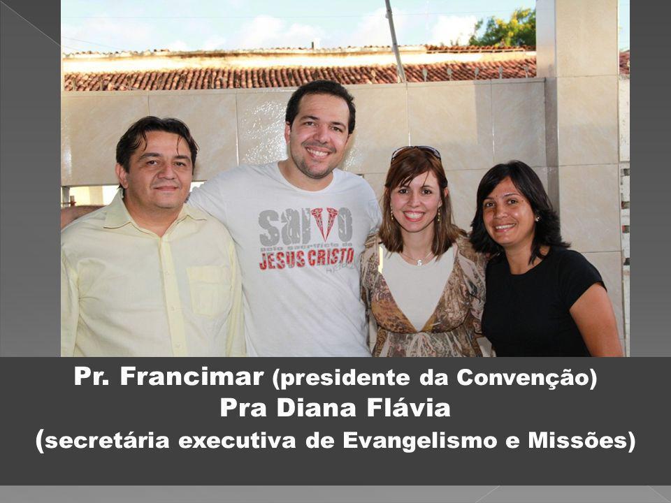 Pr. Francimar (presidente da Convenção) Pra Diana Flávia