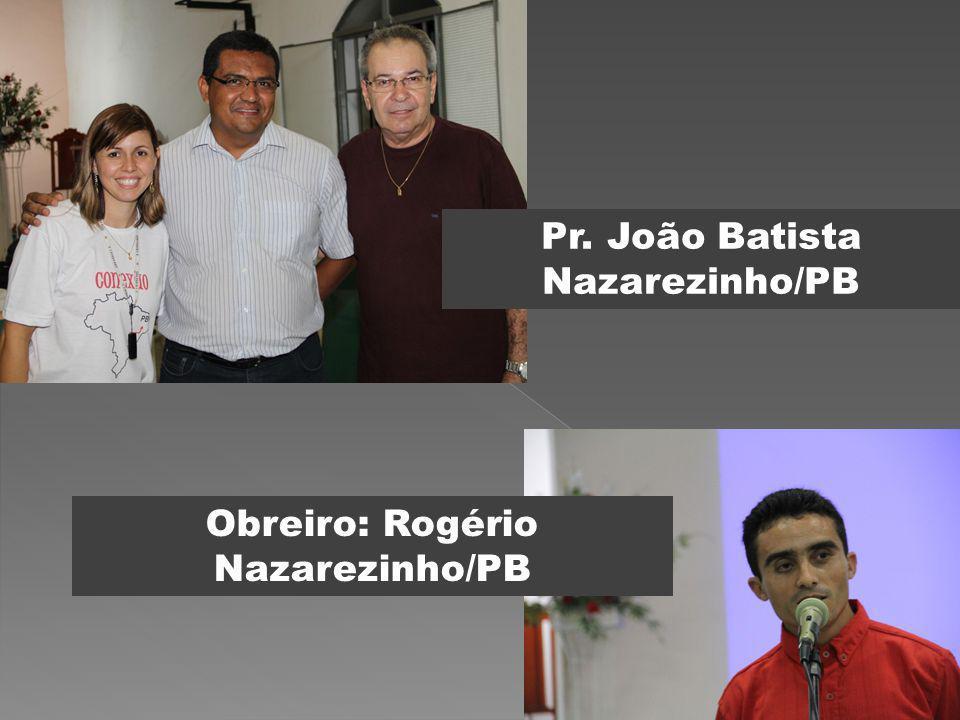 Pr. João Batista Nazarezinho/PB Obreiro: Rogério Nazarezinho/PB