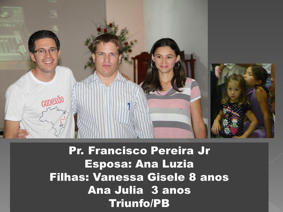 Pr. Francisco Pereira Jr Esposa: Ana Luzia