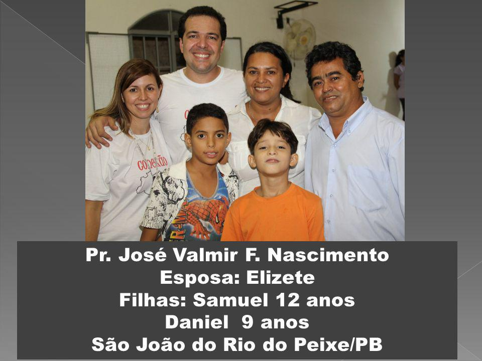 Pr. José Valmir F. Nascimento Esposa: Elizete Filhas: Samuel 12 anos