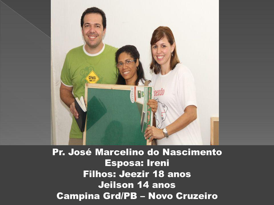 Pr. José Marcelino do Nascimento Esposa: Ireni Filhos: Jeezir 18 anos