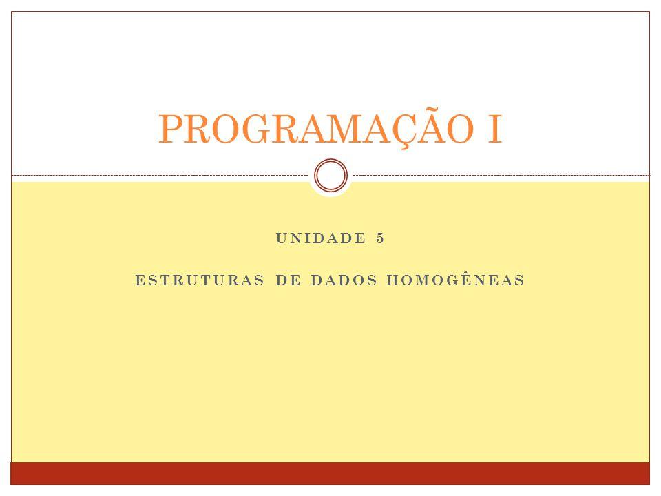 UNIDADE 5 ESTRUTURAS DE DADOS HOMOGÊNEAS
