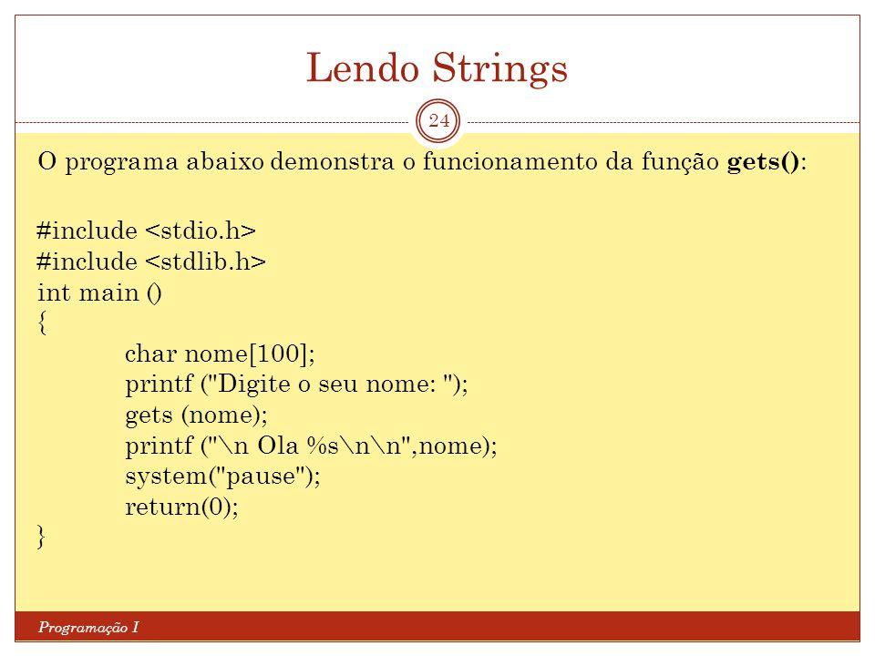 Lendo Strings O programa abaixo demonstra o funcionamento da função gets(): #include <stdio.h> #include <stdlib.h>