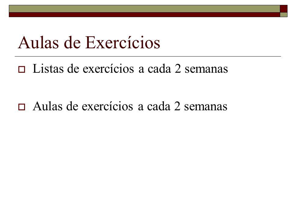 Aulas de Exercícios Listas de exercícios a cada 2 semanas