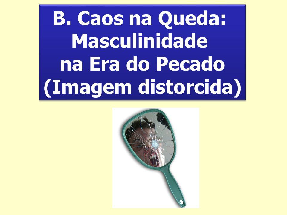 B. Caos na Queda: Masculinidade na Era do Pecado (Imagem distorcida)