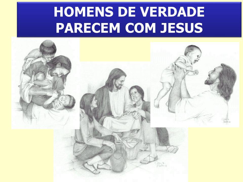 HOMENS DE VERDADE PARECEM COM JESUS
