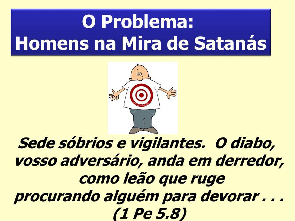 O Problema: Homens na Mira de Satanás