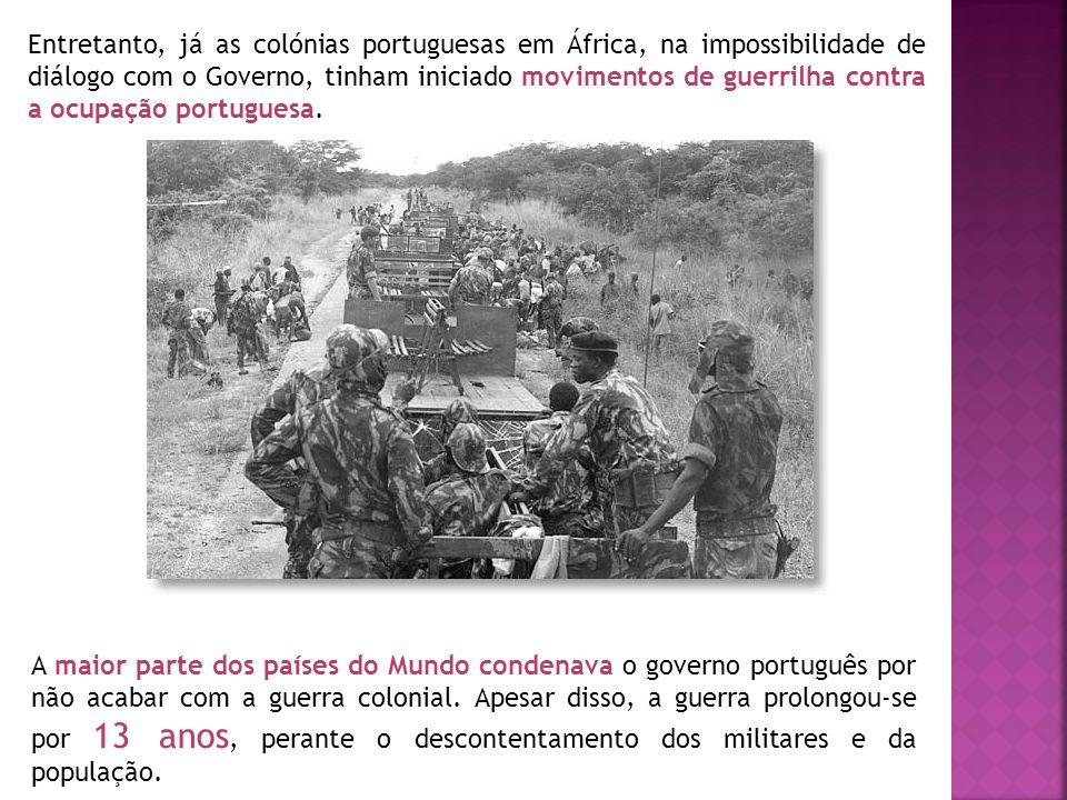 Entretanto, já as colónias portuguesas em África, na impossibilidade de diálogo com o Governo, tinham iniciado movimentos de guerrilha contra a ocupação portuguesa.