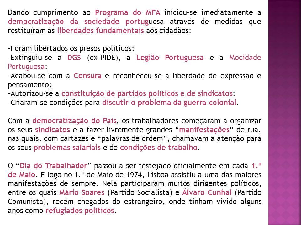 Dando cumprimento ao Programa do MFA iniciou-se imediatamente a democratização da sociedade portuguesa através de medidas que restituíram as liberdades fundamentais aos cidadãos: