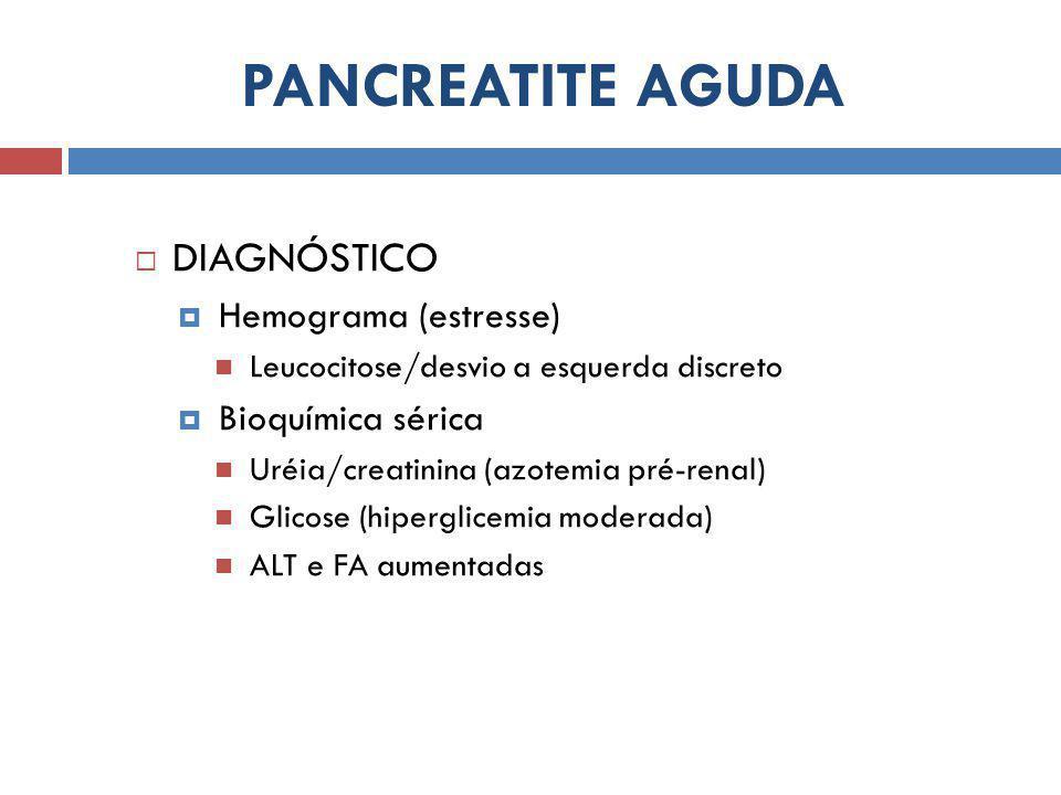 PANCREATITE AGUDA DIAGNÓSTICO Hemograma (estresse) Bioquímica sérica