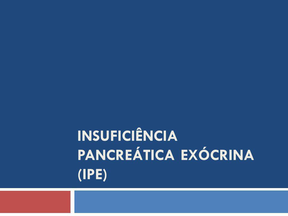 INSUFICIÊNCIA PANCREÁTICA EXÓCRINA (IPE)