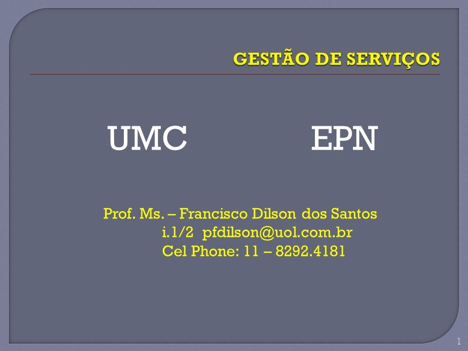 UMC EPN GESTÃO DE SERVIÇOS Prof. Ms. – Francisco Dilson dos Santos