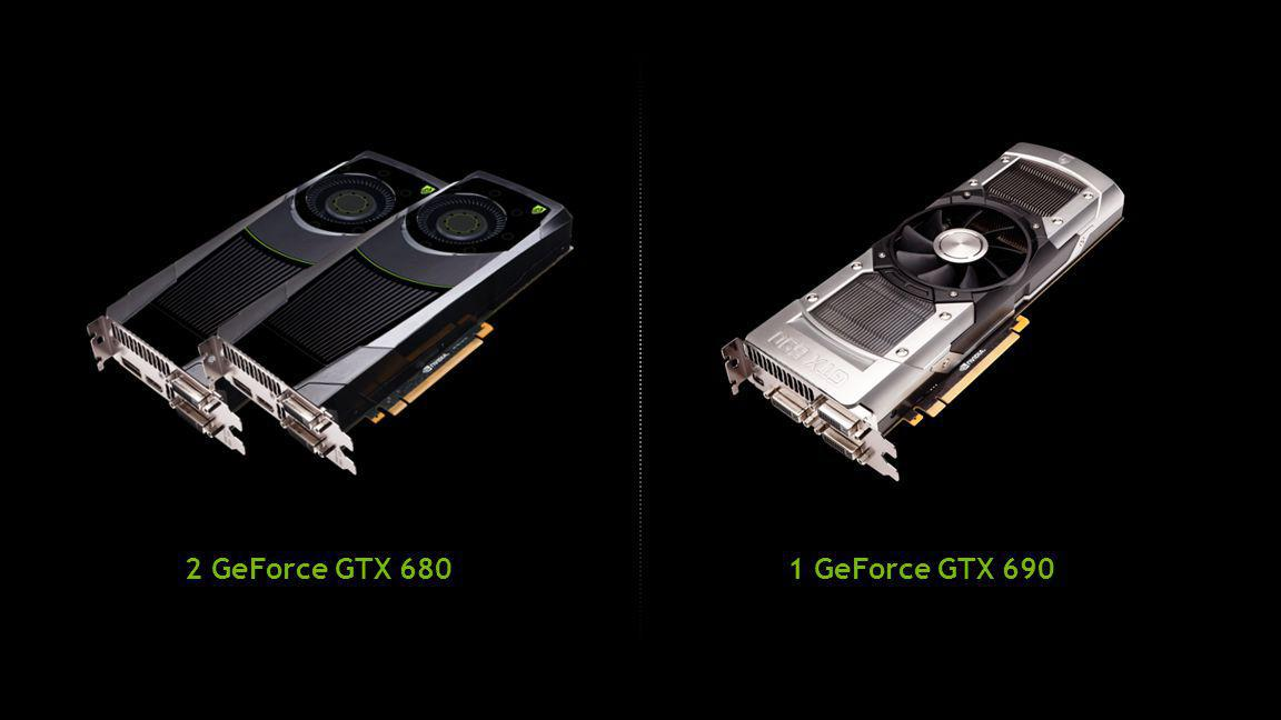 2 GeForce GTX 680 1 GeForce GTX 690
