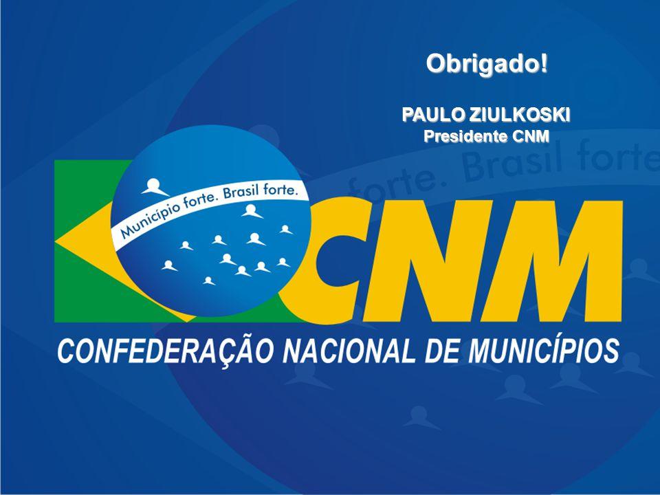 Obrigado! PAULO ZIULKOSKI Presidente CNM